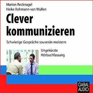 Clever kommunizieren. Schwierige Gespräche souverän meistern Hörbuch