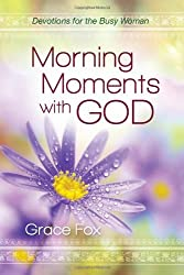 Morning Moments with God: Devotions for the Busy Woman by Grace Fox (2014-01-01)