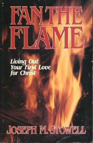 Fan the Flame: Living Out Your First Love for Christ