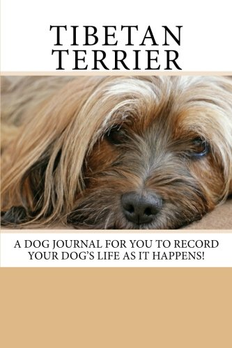 Tibetan Terrier: A dog journal for you to record your dog's life as it happens! (Blank Journals)