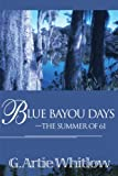 Blue Bayou Days-The Summer of 61, G. Artie Whitlow, 0595138128