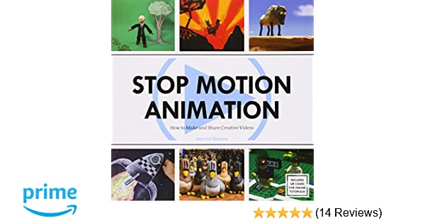 Stop Motion Animation: How to Make & Share Creative Videos: Melvyn ...