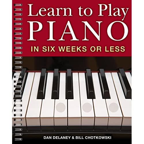 Learn to Play Piano in Six Weeks or Less: Dan Delaney ...