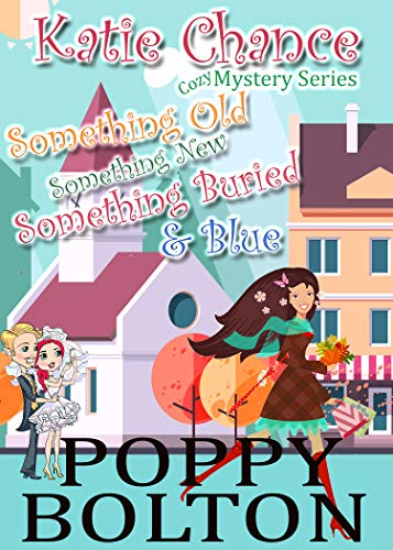 Something Old, Something New, Something Buried & Blue: A Cozy Mystery (Katie Chance Cozy Mystery Series Book 2) by [Bolton, Poppy]