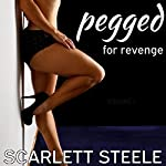 Pegged for Revenge: A First Time Femdom Erotica Short Story | Scarlett Steele