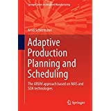 Adaptive Production Planning and Scheduling: The ARUM approach based on MAS and SOA technologies (Springer Series in Advanced Manufacturing)