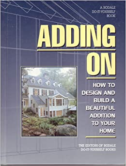 adding on how to design and build the perfect addition for your home ken burton roger yepsen rodale press 9780875966052 amazoncom books - Designing An Addition To Your Home