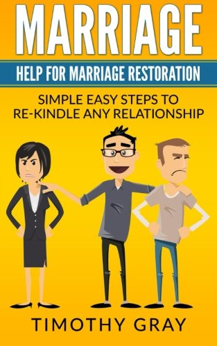 Marriage: Help For Marriage Restoration: Simple easy steps to re-kindle any relationship (Advice, Help, counceling)