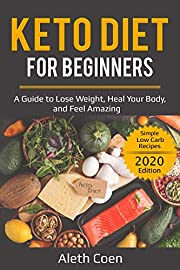Keto Diet for Beginners: A Guide to Lose Weight, Heal Your Body, and Feel Amazing - Simple Low Carb Recipes (2020 Edition) (Healthy Plan Book 1)