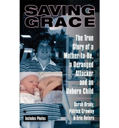 [(Saving Grace: The True Story of a Mother-To-Be, a Deranged Attacker, and an Unborn Child)] [by: Sarah Brady]