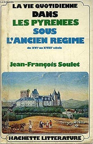 Livre La Vie quotidienne dans les Pyrénées sous l'Ancien régime : Du XVIe siècle au XVIIIe siècle (La Vie quotidienne) pdf epub