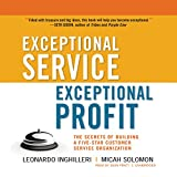 Exceptional Service, Exceptional Profit: The Secrets of Building a Five-Star Customer Service Organization: Library Edition