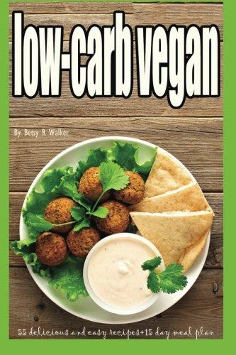 low-carb vegan: 55 delicious and easy recipes+15 day meal plan (low carb vegan diet,Low cholesterol diet,Sugar-Free diet,Kosher,low fat diet,vegetarian,Gluten-Free diet)