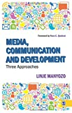 Media, Communication and Development : Three Approaches, Manyozo, Linje, 8132109058