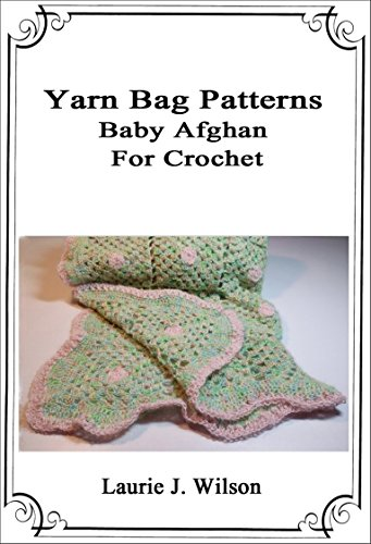 Yarn Bag Patterns - Baby Afghan to Crochet