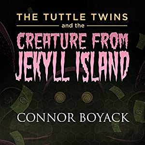 The Tuttle Twins and the Creature from Jekyll Island Audiobook