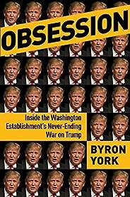 Obsession: Inside the Washington Establishment's Never-Ending War on T