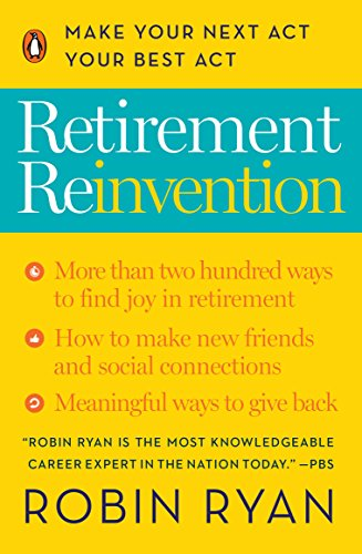 Retirement Reinvention: Make Your Next Act Your Best Act by [Ryan, Robin]
