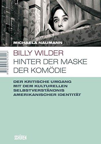 Billy Wilder - hinter der Maske der Komödie: Der kritische Umgang mit dem kulturellen Selbstverständnis amerikanischer Identität (Marburger Schriften zur Medienforschung)