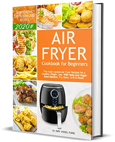 Air Fryer Cookbook for Beginners: New Healthy, Easy & Low-Carb Recipes 2020#. The most wanted Air Fryer Recipes for A Healthy Weight Loss (with Keto and Vegan Keto Options). Fry, Bake, Grill & Roast. 1