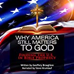 Why America Still Matters to God: Finding the US in Bible Prophecy   Geoffery Broughton