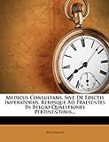 Medicus Consultans, Sive de Edictis Imperatoriis, Rebusque Ad Praesentes in Belgio Quaestiones Pertinentibus..., Anonymous, 1274508819