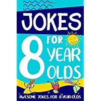 Jokes for 8 Year Olds: Awesome Jokes for 8 Year Olds : Birthday - Christmas Gifts for 8 Year Olds (Funny Jokes for Kids…
