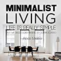 Minimalist Living: Complete Guide to Minimalism, How to Declutter Your Home, Simplify Your Life & Live a Meaningful Life Audiobook by Anas Malla Narrated by Dave Wright