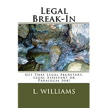 Legal Break-In: Get That Legal Secretary, Legal Assistant or Paralegal Job!