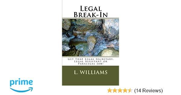 Get That Legal Secretary Legal Assistant or Paralegal Job! Legal Break-In