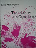 Troubled by His Complexion, Lissa McLaughlin, 0930901525
