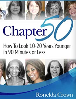 Chapter 50, How to Look 10-20 Years Younger in 90 Minutes or Less