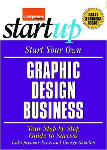 Start Your Own Graphic Design Business: Your Step-By-Step Guide to Success (StartUp Series) (Best Easy Startup Businesses)