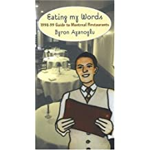 Eating My Words 1998-99: Guide to Montreal Restaurants by Byron Ayanoglu (1998-01-01)