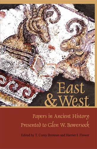 East & West: Papers in Ancient History Presented to Glen W. Bowersock (Loeb Classical Monographs)