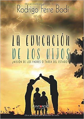 La educación de los hijos: ¿Misión de los padres o tarea del Estado? (Spanish Edition): Rodrigo Ferre: 9788416611140: Amazon.com: Books