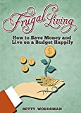 Finances: Frugal Living. How to Save Money and Live on a Budget Happily