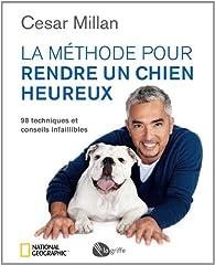 La méthode pour rendre un chien heureux par César Millan