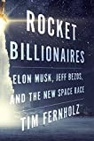 img - for Rocket Billionaires: Elon Musk, Jeff Bezos, and the New Space Race book / textbook / text book