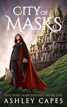City of Masks: (An Epic Fantasy Novel) (The Bone Mask Trilogy Book 1) by [Capes, Ashley]