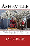 Asheville: Relocation, Retirement and Visitor Guide to Asheville and the North Carolina Mountains