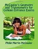 McCaulay's Geometry and Trigonometry for College Entrance Exams, Philip Martin McCaulay, 1469957183