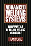 Advanced Welding Systems: 1 Fundamentals of Fusion Welding Technology (Volume 1), Jean Cornu, 3662110512