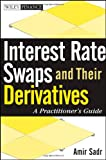 Interest Rate Swaps and Their Derivatives, Amir Sadr and Sadr, 0470443944