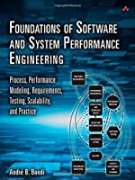 Foundations of Software and System Performance Engineering: Process, Performance Modeling, Requirements, Testing, Scalability, and Practice Front Cover