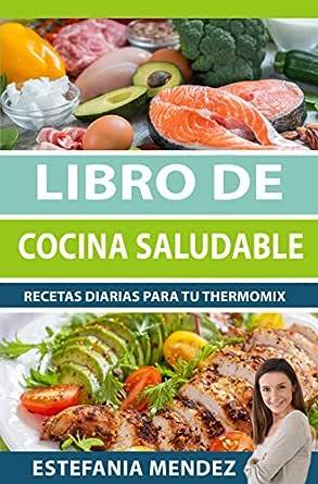 Libro De Cocina Saludable Recetas Diarias Para Tu Thermomix Spanish Edition