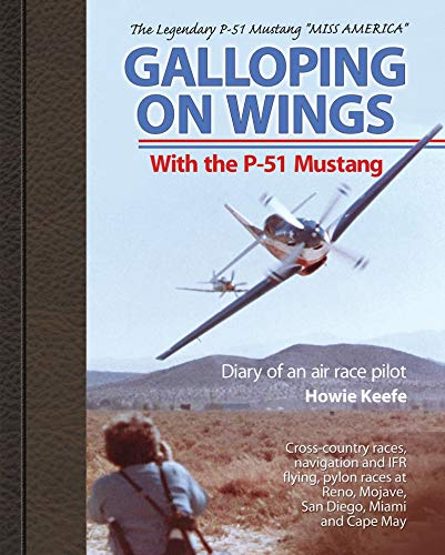 (Galloping on Wings With The P-51 Mustang: Diary of an air race pilot)