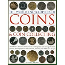 The World Encyclopedia of Coins & Coin Collecting: The definitive illustrated reference to the world's greatest coins and a professional guide to building a spectacular collection, featuring over 3000 colour images
