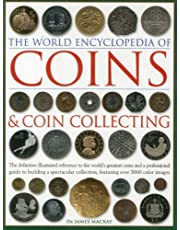 The World Encyclopedia of Coins and Coin Collecting: The Definitive Illustrated Reference to the World's Greatest Coins and a Professional Guide to Building a Spectacular Collection, Featuring over 3000 Color Images
