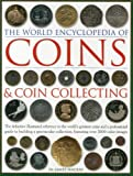 The World Encyclopedia of Coins & Coin Collecting: The definitive illustrated reference to the world's greatest coins and a professional guide to ... collection, featuring over 3000 colour images